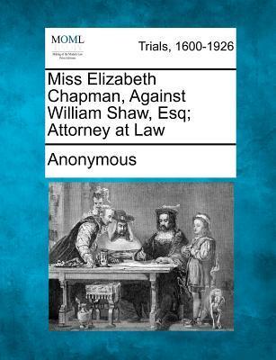 Miss Elizabeth Chapman, Against William Shaw, Esq; Attorney at Law