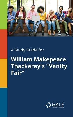 """A Study Guide for William Makepeace Thackeray's """"Vanity Fair"""""""