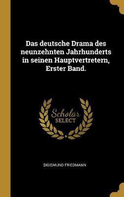 Das Deutsche Drama Des Neunzehnten Jahrhunderts in Seinen Hauptvertretern, Erster Band.