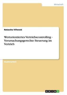 Wertorientiertes Vertriebscontrolling - Verursachungsgerechte Steuerung im Vertrieb