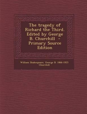 The Tragedy of Richard the Third. Edited by George B. Churchill