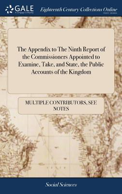 The Appendix to the Ninth Report of the Commissioners Appointed to Examine, Take, and State, the Public Accounts of the Kingdom
