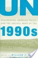 United Nations peacekeeping, American politics, and the uncivil wars of the 1990s