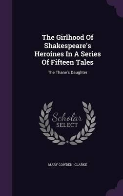 The Girlhood of Shakespeare's Heroines in a Series of Fifteen Tales
