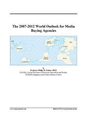 The 2007-2012 World Outlook for Media Buying Agencies