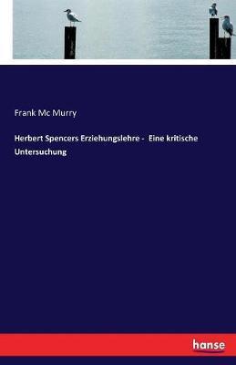 Herbert Spencers Erziehungslehre -  Eine kritische Untersuchung