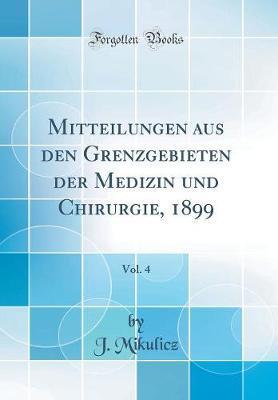 Mitteilungen aus den Grenzgebieten der Medizin und Chirurgie, 1899, Vol. 4 (Classic Reprint)