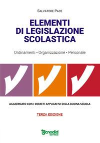 Elementi di legislazione scolastica. Ordinamenti, organizzazione, personale. Aggiornato con i decreti applicativi della Buona scuola