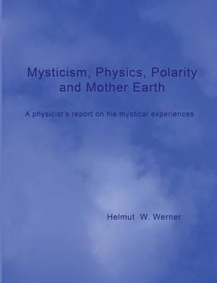Mysticism, Physics, Polarity and Mother Earth
