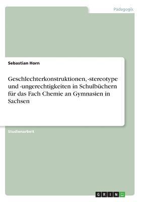 Geschlechterkonstruktionen, -stereotype und -ungerechtigkeiten in Schulbüchern für das Fach Chemie an Gymnasien in Sachsen