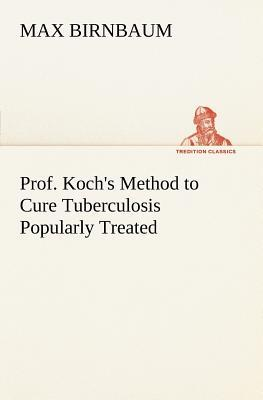 Prof. Koch's Method to Cure Tuberculosis Popularly Treated