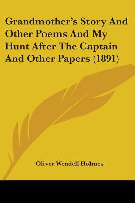 Grandmother's Story and Other Poems and My Hunt After the Captain and Other Papers (1891)