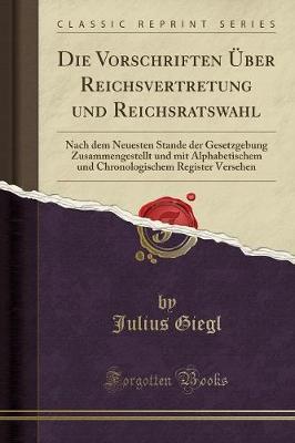 Die Vorschriften Über Reichsvertretung und Reichsratswahl