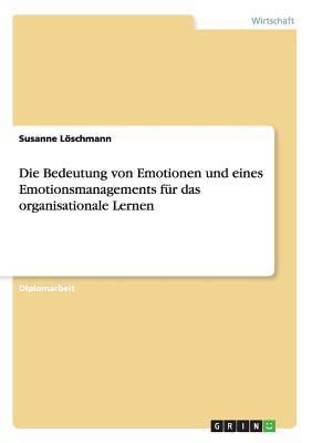 Die Bedeutung von Emotionen und eines Emotionsmanagements für das organisationale Lernen