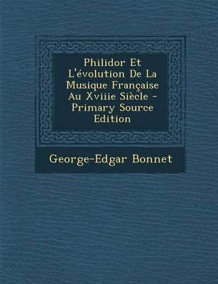 Philidor Et L'Evolution de la Musique Francaise Au Xviiie Siecle