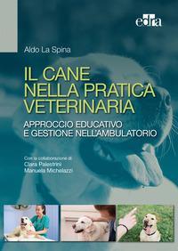 Il cane nella pratica veterinaria. Approccio educativo e gestione nell'ambulatorio