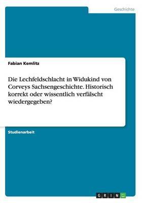 Die Lechfeldschlacht in Widukind von Corveys Sachsengeschichte.  Historisch korrekt oder wissentlich verfälscht wiedergegeben?