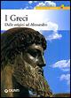 I greci. Dalle origi...