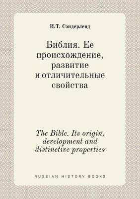 The Bible. Its Origin, Development and Distinctive Properties