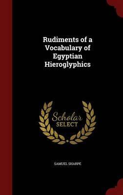 Rudiments of a Vocabulary of Egyptian Hieroglyphics