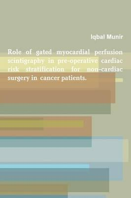 Role of gated myocardial perfusion scintigraphy in pre-operative cardiac risk stratification for non-cardiac surgery in cancer patients.