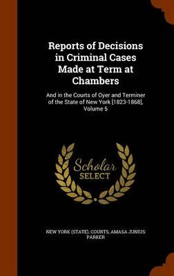 Reports of Decisions in Criminal Cases Made at Term at Chambers