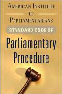 American Institute of Parliamentarians Standard Code of Parliamentary Procedure