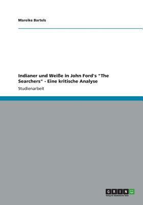 """Indianer und Weiße in John Ford's """"The Searchers"""". Eine kritische Analyse"""