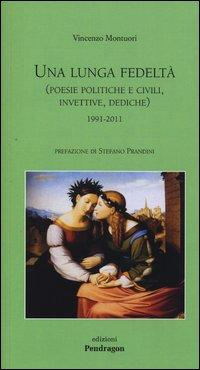 Una lunga fedeltà. (Poesie politiche e civili, invettive, dediche) 1991-2011
