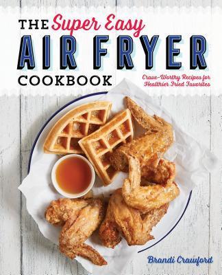 The Super Easy Air Fryer Cookbook