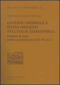 Governo imperiale e élites dirigenti nell'Italia tardoantica. Problemi di storia politico-amministrativa (270-476 d. C.)