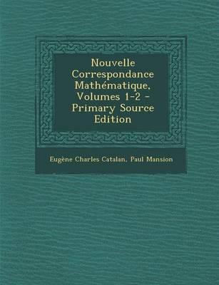 Nouvelle Correspondance Mathematique, Volumes 1-2 - Primary Source Edition
