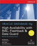Oracle Database 10g High Availability with RAC, Flashback, and Data Guard: With RAC, Flashback and Data Guard