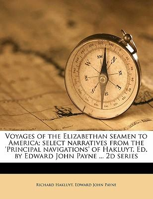 Voyages of the Elizabethan Seamen to America; Select Narratives from the 'Principal Navigations' of Hakluyt. Ed. by Edward John Payne ... 2D Series