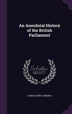 An Anecdotal History of the British Parliament