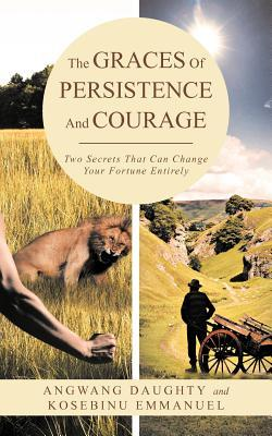 The Graces of Persistence and Courage
