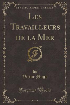 Les Travailleurs de la Mer, Vol. 1 (Classic Reprint)