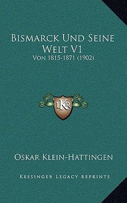 Bismarck Und Seine Welt V1