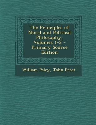The Principles of Moral and Political Philosophy, Volumes 1-2 - Primary Source Edition