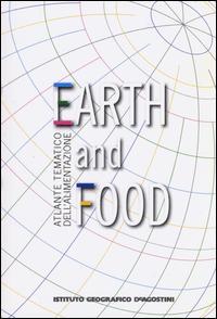 Atlante tematico dell'alimentazione. Earth and food
