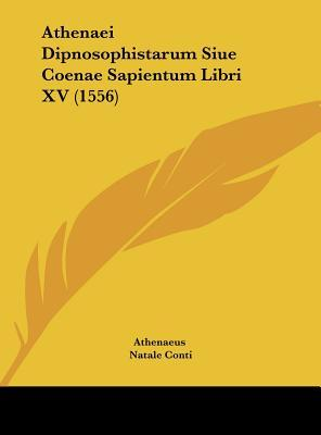 Athenaei Dipnosophistarum Siue Coenae Sapientum Libri XV (1556)