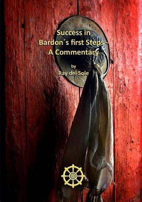 Success in Bardon´s first Steps - A Commentary