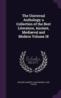 The Universal Anthology; A Collection of the Best Literature, Ancient, Mediaeval and Modern Volume 18