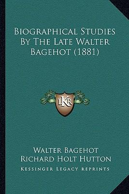Biographical Studies by the Late Walter Bagehot (1881)
