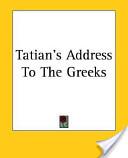 Tatian's Address to the Greeks