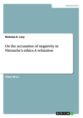 On the accusation of negativity in Nietzsche's ethics