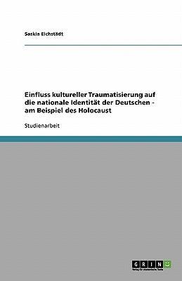 Einfluss kultureller Traumatisierung auf die nationale Identität der Deutschen - am Beispiel des Holocaust