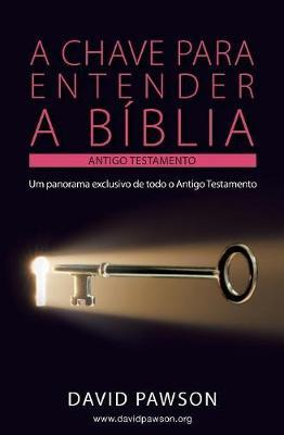 A CHAVE PARA ENTENDER A BÍBLIA - O ANTIGO TESTAMENTO