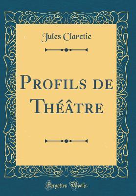 Profils de Théâtre (Classic Reprint)