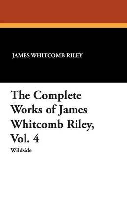 The Complete Works of James Whitcomb Riley, Vol. 4